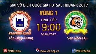 FULL   TÂN HIỆP HƯNG (1-1) SÀI GÒN FC   VÒNG 1 - VCK GIẢI VĐQG FUTSAL HD BANK 2017
