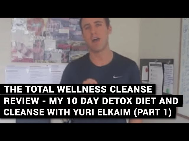 The Total Wellness Cleanse Review - My 10 Day Detox Diet And Cleanse With Yuri Elkaim (Part 1)