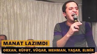 MANAT LAZIMDI 2016 (Orxan, Rüfət, Vüqar, Mehman, Yaşar, Elmir) Meyxana