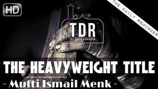 The Heavyweight Title? Amazing Islamic Reminder ? by Mufti Ismail Menk ? The Daily Reminder