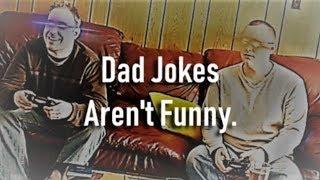 Dad Jokes Aren't Funny!
