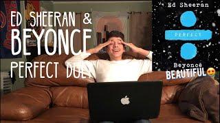 Ed Sheeran ft Beyoncé - Perfect Duet| Reaction