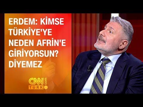 Erdem: Kimse Türkiye'ye 'Neden Afrin'e giriyorsun?' diyemez