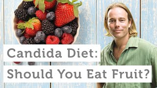 Should You Eat Fruits If You Have Candida?