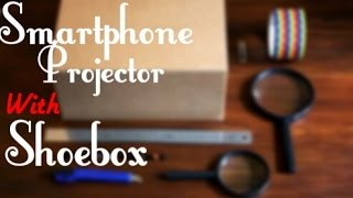 [Hindi] How To Make Smartphone Projector With A Shoebox