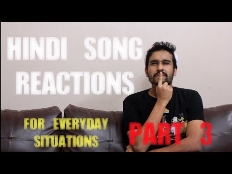 Hindi Song Reactions for Everyday Situations Part 3