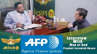 AFP Interview With Man of God Prophet Jeremiah Husen /Jesus tv/ - AmlekoTube.com