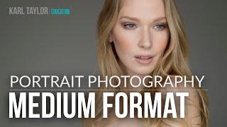 Medium Format Advantages, Portraiture Captures and Image Comparison