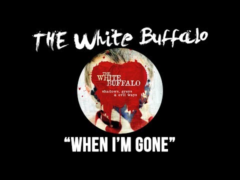 The White Buffalo - When Im Gone