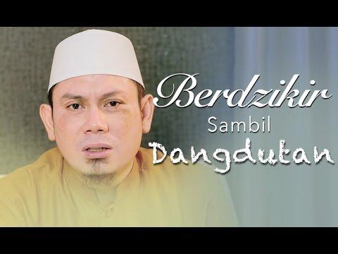 Ceramah Singkat: Berdzikir Sambil Dangdutan - Ustadz Ahmad Zainuddin, Lc.