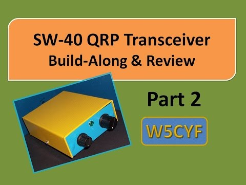 Part 2 of 3:  SW-40 QRP Radio Assembly and Review