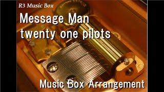 Message Man/twenty one pilots [Music Box]