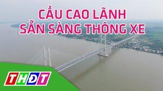 Cầu Cao Lãnh sẵn sàng thông xe | THDT