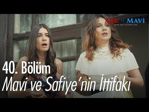 Mavi ve Safiye'nin ittifakı  - Aşk ve Mavi 40. Bölüm