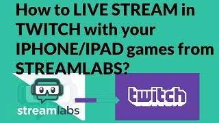How to LIVE STREAM in TWITCH with your IPHONE/IPAD games from STREAMLABS?
