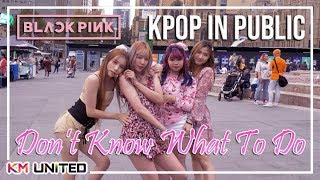 [KPOP IN PUBLIC] BLACKPINK - 'Don't Know What To Do' Dance Cover   KM United (Ft. BYS & Kueendom)
