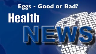 Today's HealthNews For You - Eggs - Good or Bad