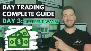 Day Trading Complete Guide: Day 3 (Different Ways To Trade The Stock Market)