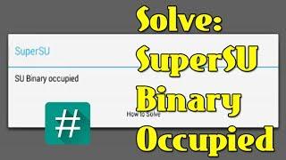 How to Solve SU Binary Occupied Error on SuperSU