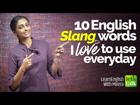 Learn 10 Common Slang words in English I love to use in my daily routine conversation.