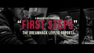 FIRST STEPS - The Dreamhack Leipzig Report with mousesports