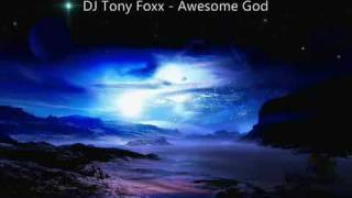 DJ Tony Foxx - Awesome God (Trance Remix)