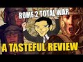 Rome 2: Total War - A TASTEFUL REVIEW