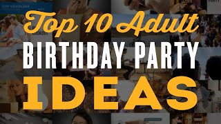 Top 10 Adult Birthday Party Ideas for a 30th, 40th, 60th & 50th Birthday Party