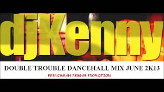 DJ KENNY DOUBLE TROUBLE DANCEHALL MIX JUNE 2013