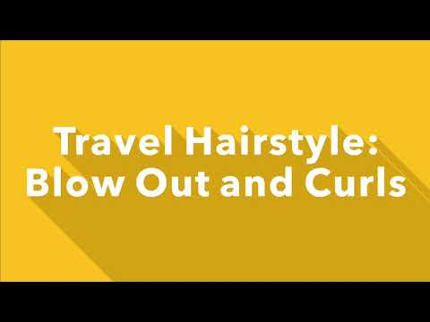 Travel Hairstyles: Blow Out and Curls