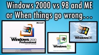 Windows 2000 compared with 98 and ME or When things go wrong