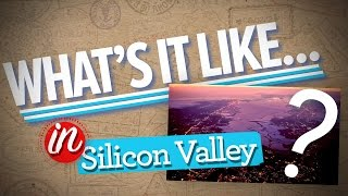 What's it Like in Silicon Valley?