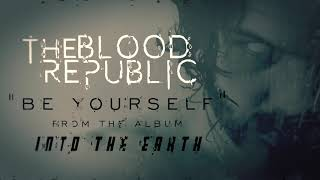 The Blood Republic - Be Yourself (Official Audio)