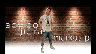 MARKUS P - Aby do jutra (Official Audio)