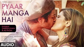 PYAAR MANGA HAI Audio Song | Zareen Khan, Ali Fazal | Armaan Malik, Neeti Mohan  | Latest Hindi Song