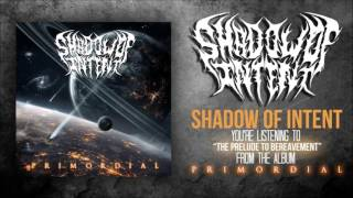Shadow Of Intent - The Prelude To Bereavement (Official Stream)