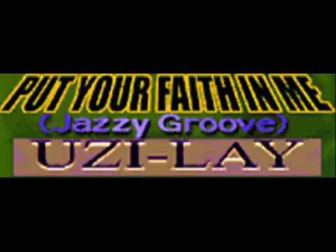UZI-LAY - PUT YOUR FAITH IN ME (Jazzy Groove) [HQ] Video