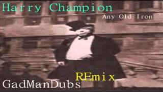 GadManDubs Ft Harry Champion Any Old Iron