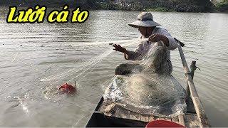 Giăng lưới bắt cá to ở sông lớn | ông lão lưới cá cô đơn 20 năm lênh đênh trên sông|THÚ VUI MIỀN TÂY