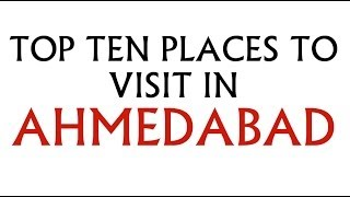 Top 10 places to visit in Ahmedabad