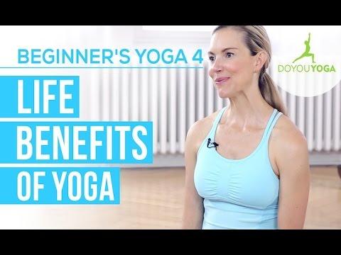 Life Benefits of Yoga - Session 4 - Yoga for Beginners Starter Kit