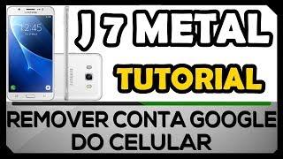 COMO RETIRAR CONTA GOOGLE DO CELULAR J7 METAL   SAMSUNG