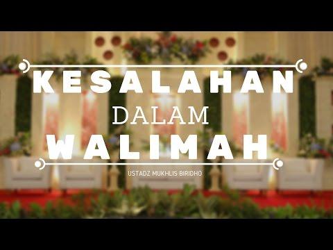 Keslahan dalam Walimah - Ustadz Mukhlis Biridho