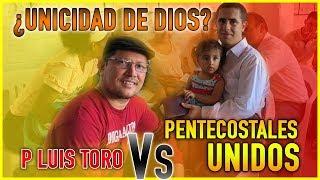 NUEVO DEBATE Padre Luis Toro y Pentecostales unidos ¿unicidad de Dios?