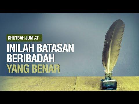 Inilah Batasan Beribadah Yang Benar - Ustadz Ahmad Zainuddin Al-Banjary