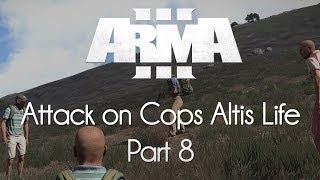 ARMA 3: Altis Life — Attack on Cops — Part 8 — Traffic Cops!
