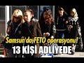 Samsun'da FETÖ operasyonu! 13 kişi adliyede