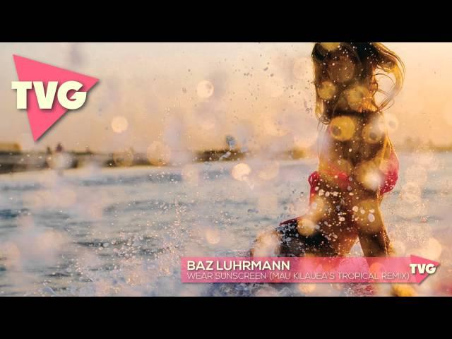 Baz Luhrmann - Wear Sunscreen (Mau Kilauea's Tropical Remix)