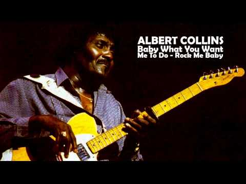 Albert Collins - Baby What You Want Me To Dorock Me Baby