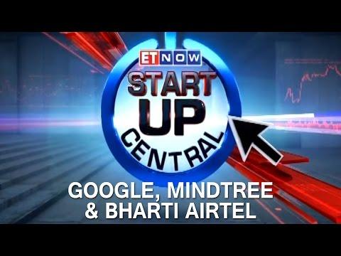 Google, Mindtree & Bharti Airtel Startup Plans   ET Now Startup Central